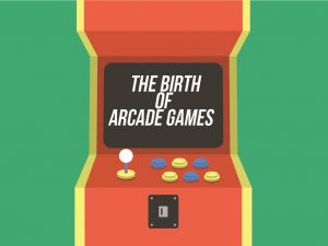 02_ The Birth of Arcade Games