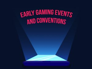 02_Early gaming events and conventions